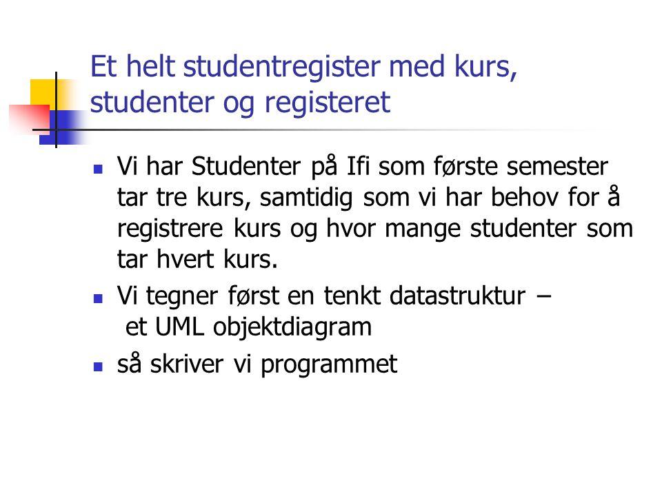 Et helt studentregister med kurs, studenter og registeret  Vi har Studenter på Ifi som første semester tar tre kurs, samtidig som vi har behov for å