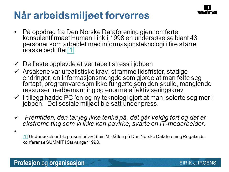 Når arbeidsmiljøet forverres •På oppdrag fra Den Norske Dataforening gjennomførte konsulentfirmaet Human Link i 1998 en undersøkelse blant 43 personer