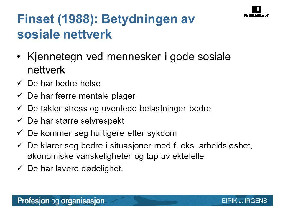 Finset (1988): Betydningen av sosiale nettverk •Kjennetegn ved mennesker i gode sosiale nettverk  De har bedre helse  De har færre mentale plager 
