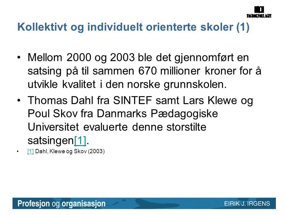 Kollektivt og individuelt orienterte skoler (1) •Mellom 2000 og 2003 ble det gjennomført en satsing på til sammen 670 millioner kroner for å utvikle kvalitet i den norske grunnskolen.