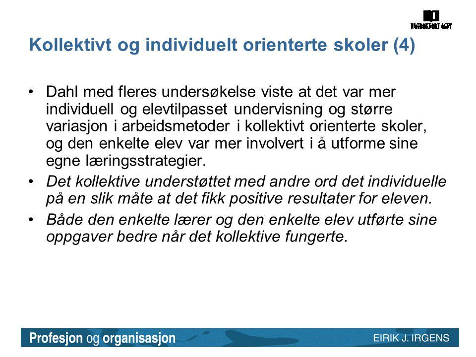 Kollektivt og individuelt orienterte skoler (4) •Dahl med fleres undersøkelse viste at det var mer individuell og elevtilpasset undervisning og større