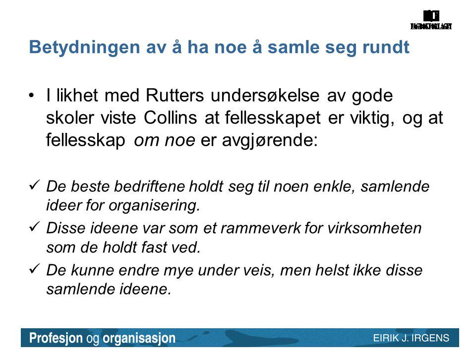 Betydningen av å ha noe å samle seg rundt •I likhet med Rutters undersøkelse av gode skoler viste Collins at fellesskapet er viktig, og at fellesskap
