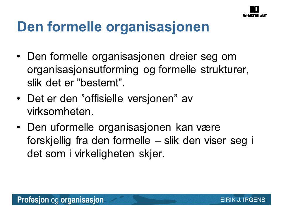 Den formelle organisasjonen •Den formelle organisasjonen dreier seg om organisasjonsutforming og formelle strukturer, slik det er bestemt .