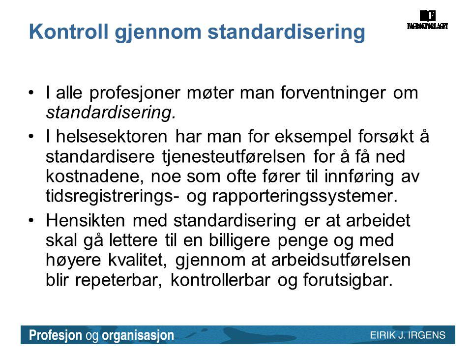 Kontroll gjennom standardisering •I alle profesjoner møter man forventninger om standardisering. •I helsesektoren har man for eksempel forsøkt å stand