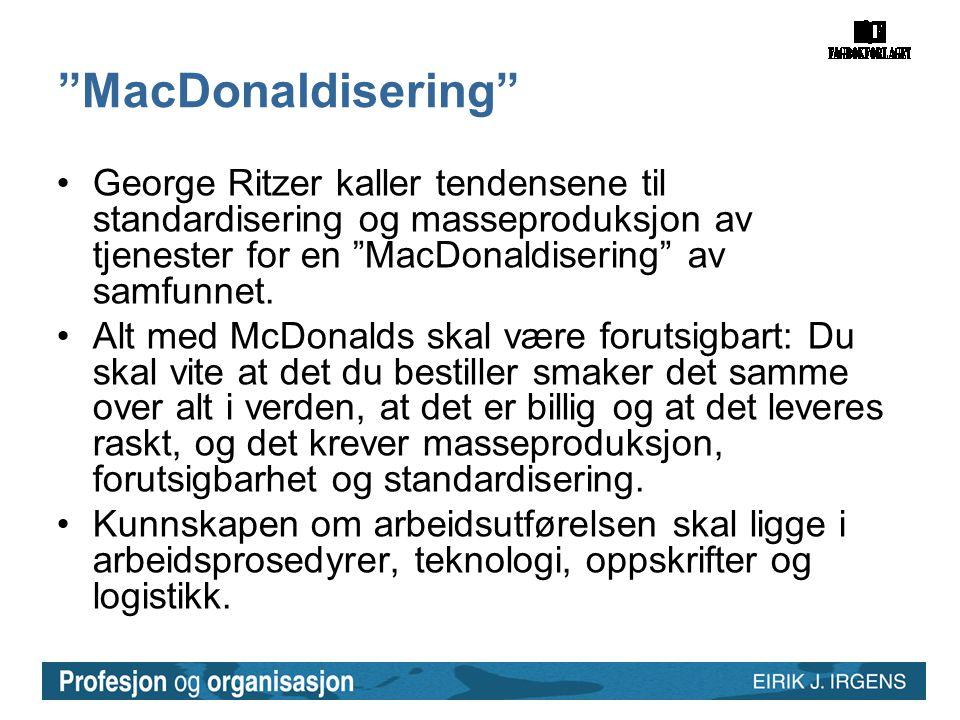 MacDonaldisering •George Ritzer kaller tendensene til standardisering og masseproduksjon av tjenester for en MacDonaldisering av samfunnet.