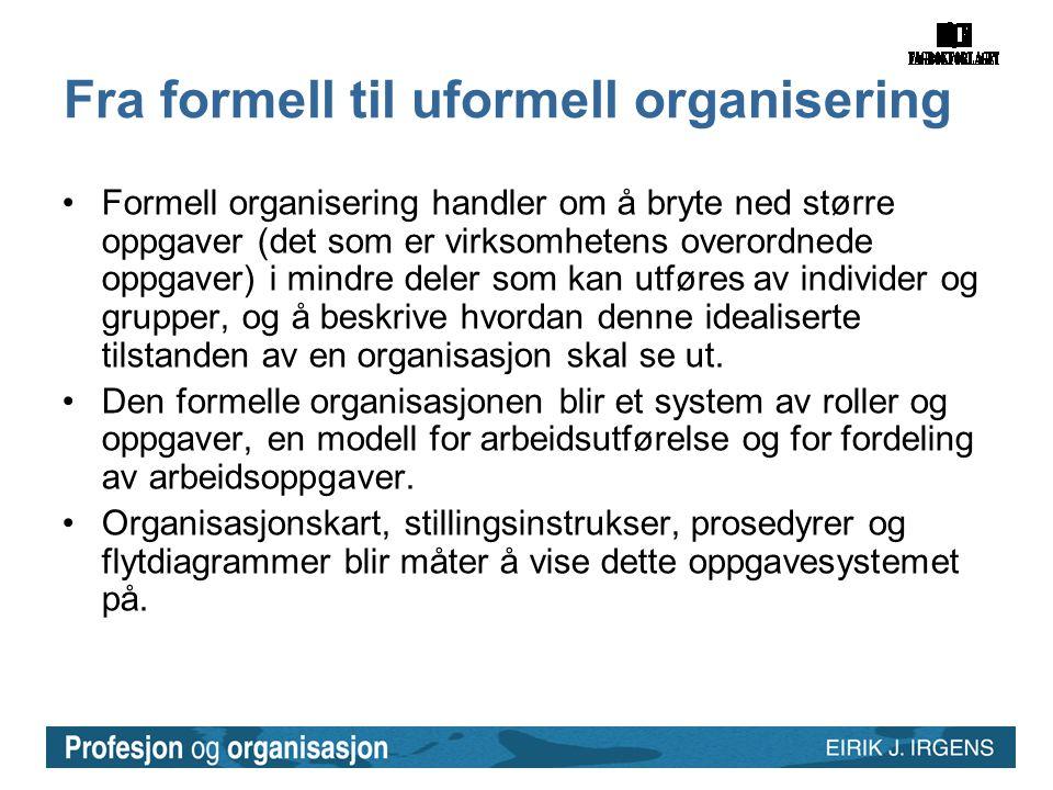 Fra formell til uformell organisering •Formell organisering handler om å bryte ned større oppgaver (det som er virksomhetens overordnede oppgaver) i m