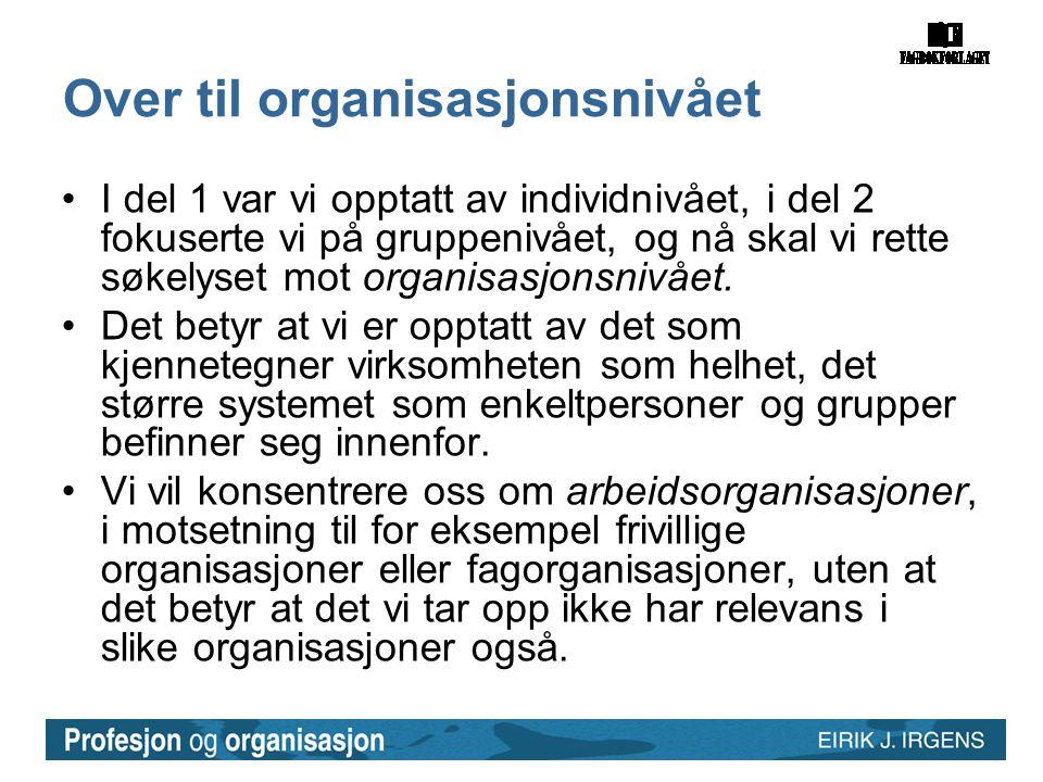 Over til organisasjonsnivået •I del 1 var vi opptatt av individnivået, i del 2 fokuserte vi på gruppenivået, og nå skal vi rette søkelyset mot organis