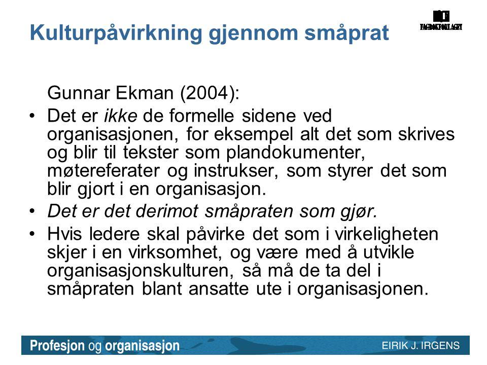 Kulturpåvirkning gjennom småprat Gunnar Ekman (2004): •Det er ikke de formelle sidene ved organisasjonen, for eksempel alt det som skrives og blir til