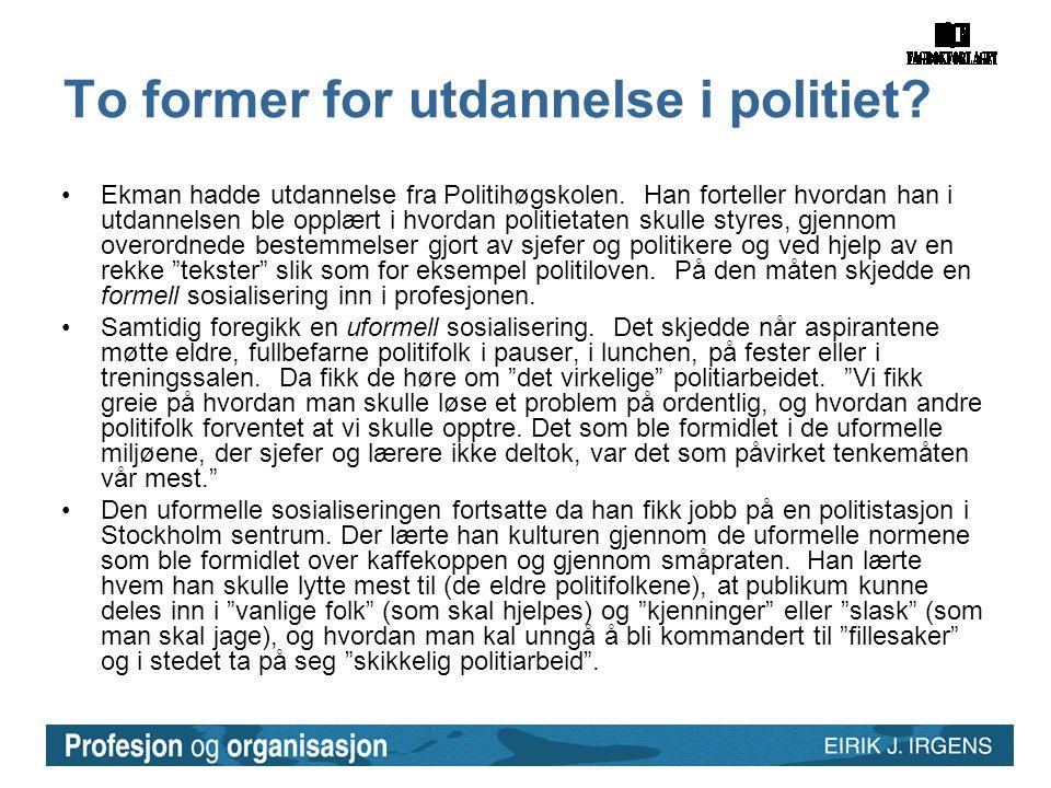 To former for utdannelse i politiet? •Ekman hadde utdannelse fra Politihøgskolen. Han forteller hvordan han i utdannelsen ble opplært i hvordan politi