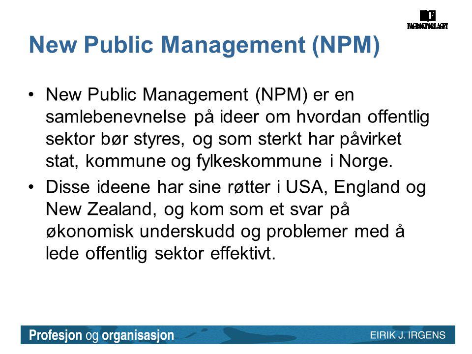New Public Management (NPM) •New Public Management (NPM) er en samlebenevnelse på ideer om hvordan offentlig sektor bør styres, og som sterkt har påvirket stat, kommune og fylkeskommune i Norge.