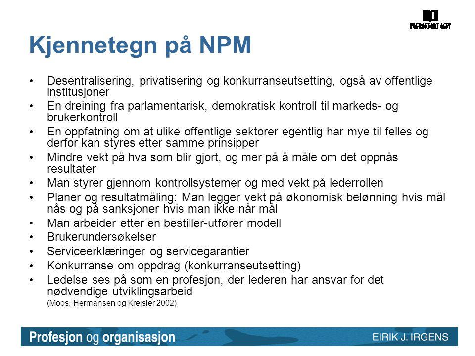 Kjennetegn på NPM •Desentralisering, privatisering og konkurranseutsetting, også av offentlige institusjoner •En dreining fra parlamentarisk, demokrat