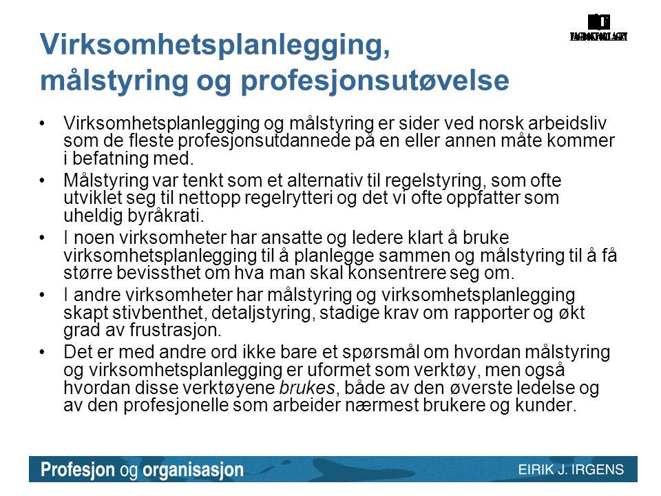 Virksomhetsplanlegging, målstyring og profesjonsutøvelse •Virksomhetsplanlegging og målstyring er sider ved norsk arbeidsliv som de fleste profesjonsu