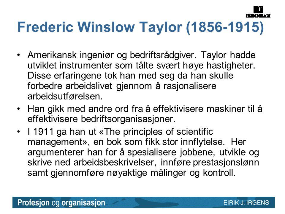 Frederic Winslow Taylor (1856-1915) •Amerikansk ingeniør og bedriftsrådgiver. Taylor hadde utviklet instrumenter som tålte svært høye hastigheter. Dis