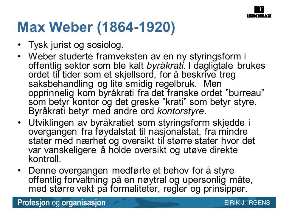 Max Weber (1864-1920) •Tysk jurist og sosiolog. •Weber studerte framveksten av en ny styringsform i offentlig sektor som ble kalt byråkrati. I dagligt
