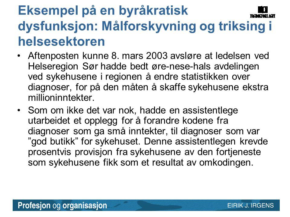 Eksempel på en byråkratisk dysfunksjon: Målforskyvning og triksing i helsesektoren •Aftenposten kunne 8. mars 2003 avsløre at ledelsen ved Helseregion