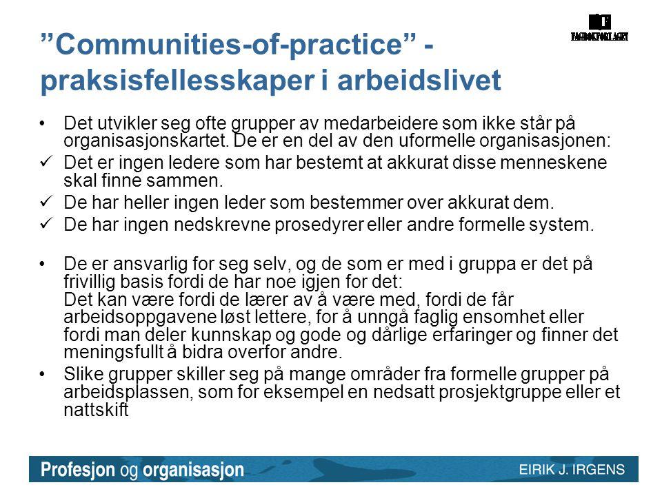 """""""Communities-of-practice"""" - praksisfellesskaper i arbeidslivet •Det utvikler seg ofte grupper av medarbeidere som ikke står på organisasjonskartet. De"""