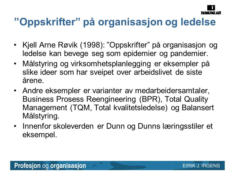 """""""Oppskrifter"""" på organisasjon og ledelse •Kjell Arne Røvik (1998): """"Oppskrifter"""" på organisasjon og ledelse kan bevege seg som epidemier og pandemier."""