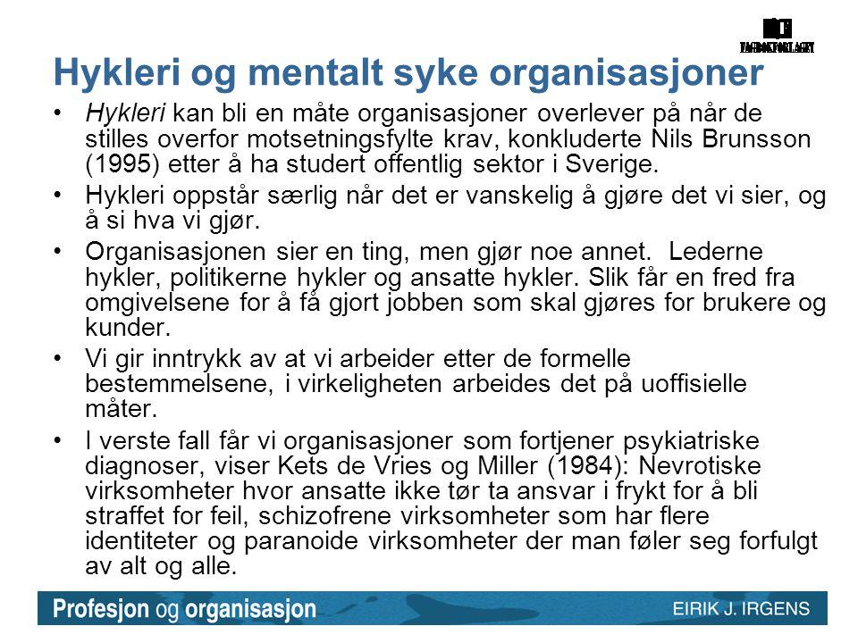 Hykleri og mentalt syke organisasjoner •Hykleri kan bli en måte organisasjoner overlever på når de stilles overfor motsetningsfylte krav, konkluderte Nils Brunsson (1995) etter å ha studert offentlig sektor i Sverige.