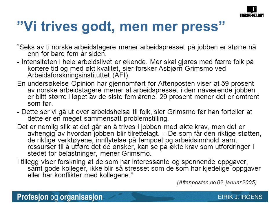 """""""Vi trives godt, men mer press"""" """"Seks av ti norske arbeidstagere mener arbeidspresset på jobben er større nå enn for bare fem år siden. - Intensiteten"""