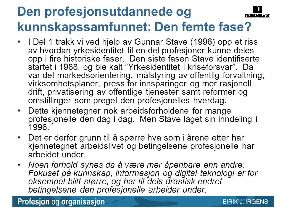 Den profesjonsutdannede og kunnskapssamfunnet: Den femte fase? •I Del 1 trakk vi ved hjelp av Gunnar Stave (1996) opp et riss av hvordan yrkesidentite