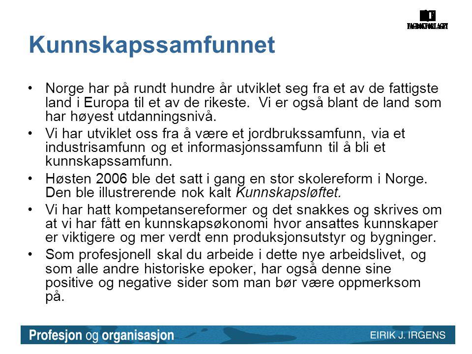 Kunnskapssamfunnet •Norge har på rundt hundre år utviklet seg fra et av de fattigste land i Europa til et av de rikeste. Vi er også blant de land som