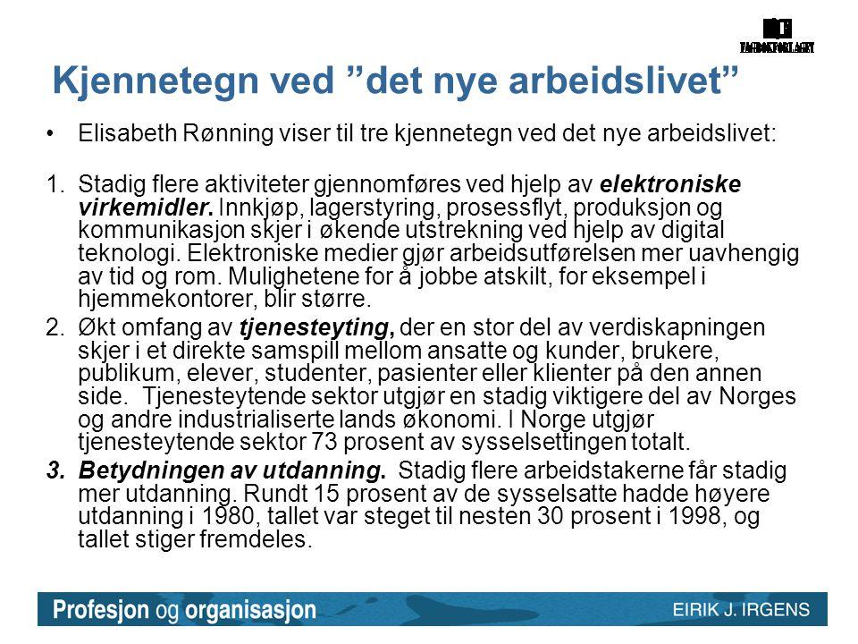 Kjennetegn ved det nye arbeidslivet •Elisabeth Rønning viser til tre kjennetegn ved det nye arbeidslivet: 1.Stadig flere aktiviteter gjennomføres ved hjelp av elektroniske virkemidler.