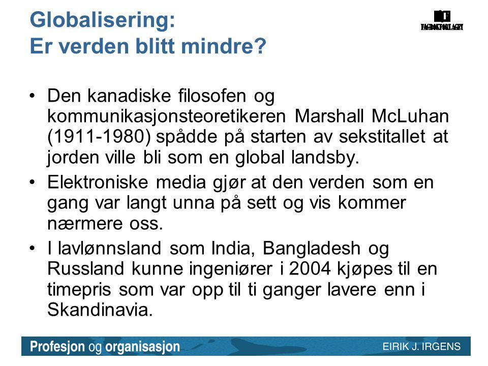 Globalisering: Er verden blitt mindre? •Den kanadiske filosofen og kommunikasjonsteoretikeren Marshall McLuhan (1911-1980) spådde på starten av seksti