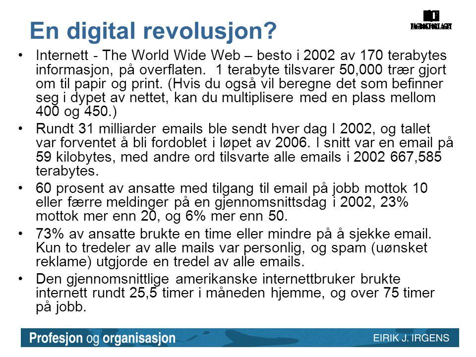En digital revolusjon? •Internett - The World Wide Web – besto i 2002 av 170 terabytes informasjon, på overflaten. 1 terabyte tilsvarer 50,000 trær gj