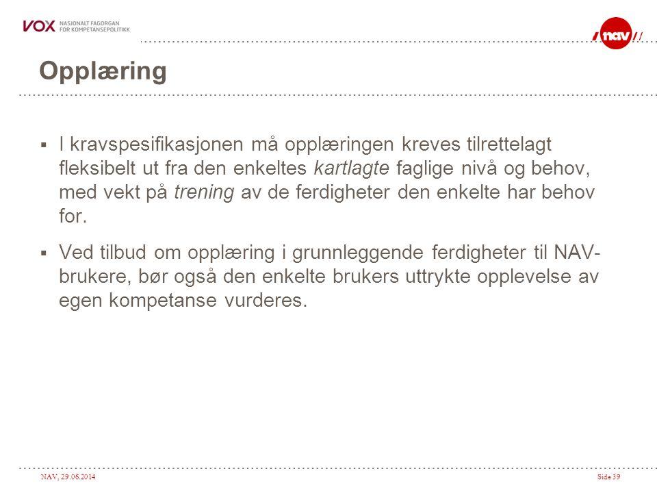 NAV, 29.06.2014Side 39 Opplæring  I kravspesifikasjonen må opplæringen kreves tilrettelagt fleksibelt ut fra den enkeltes kartlagte faglige nivå og b