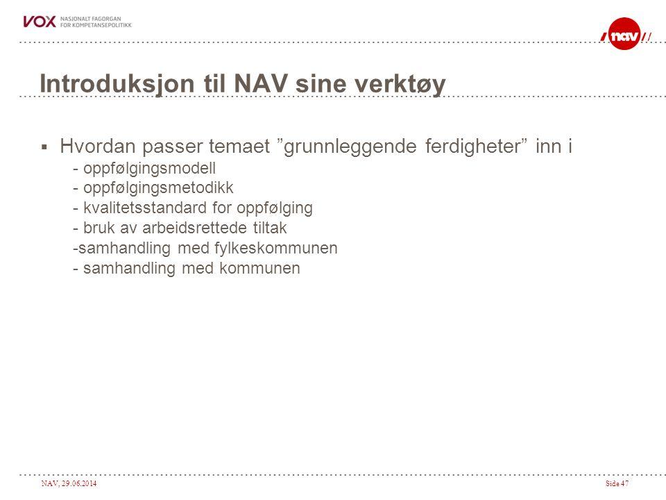 """NAV, 29.06.2014Side 47 Introduksjon til NAV sine verktøy  Hvordan passer temaet """"grunnleggende ferdigheter"""" inn i - oppfølgingsmodell - oppfølgingsme"""