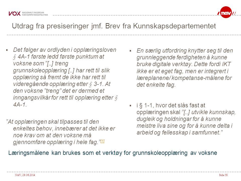 """NAV, 29.06.2014Side 58  Det følger av ordlyden i opplæringsloven § 4A-1 første ledd første punktum at voksne som """"[..] treng grunnskoleopplæring [..]"""
