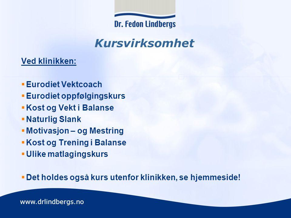 www.drlindbergs.no Kursvirksomhet Ved klinikken:  Eurodiet Vektcoach  Eurodiet oppfølgingskurs  Kost og Vekt i Balanse  Naturlig Slank  Motivasjo