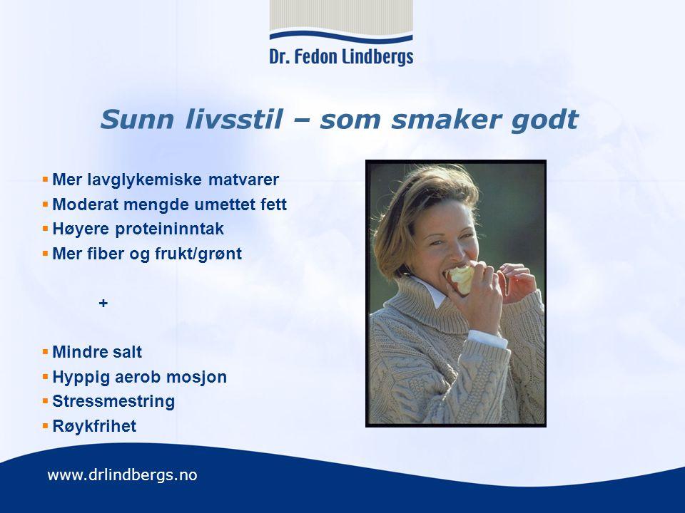 www.drlindbergs.no Sunn livsstil – som smaker godt  Mer lavglykemiske matvarer  Moderat mengde umettet fett  Høyere proteininntak  Mer fiber og fr