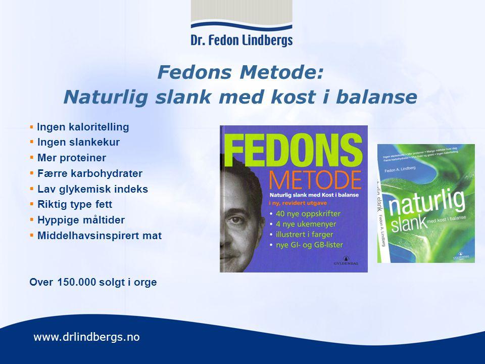 www.drlindbergs.no Fedons Metode: Naturlig slank med kost i balanse  Ingen kaloritelling  Ingen slankekur  Mer proteiner  Færre karbohydrater  La