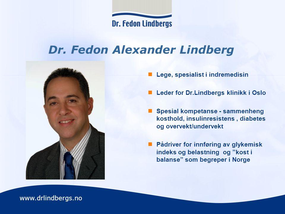 www.drlindbergs.no Dr. Fedon Alexander Lindberg  Lege, spesialist i indremedisin  Leder for Dr.Lindbergs klinikk i Oslo  Spesial kompetanse - samme