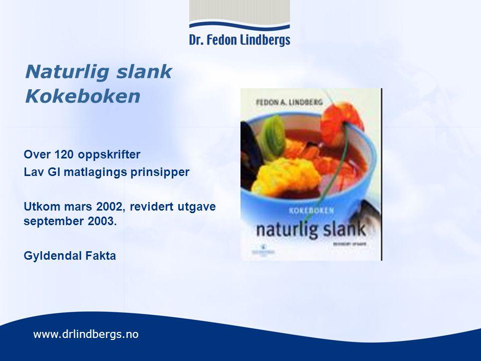 www.drlindbergs.no Naturlig slank Kokeboken Over 120 oppskrifter Lav GI matlagings prinsipper Utkom mars 2002, revidert utgave september 2003. Gyldend