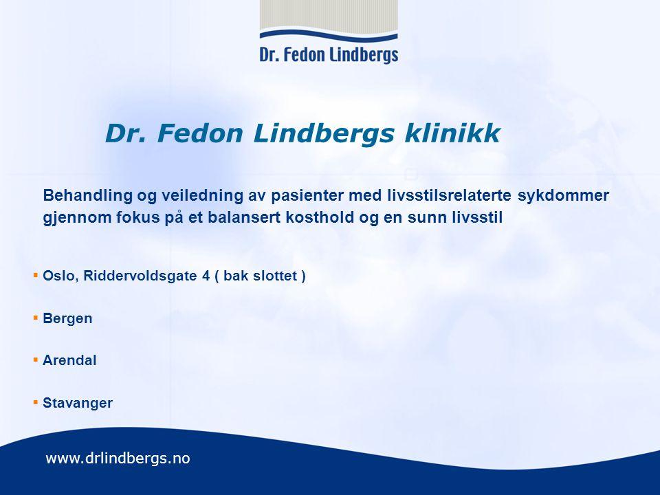 www.drlindbergs.no Dr. Fedon Lindbergs klinikk Behandling og veiledning av pasienter med livsstilsrelaterte sykdommer gjennom fokus på et balansert ko