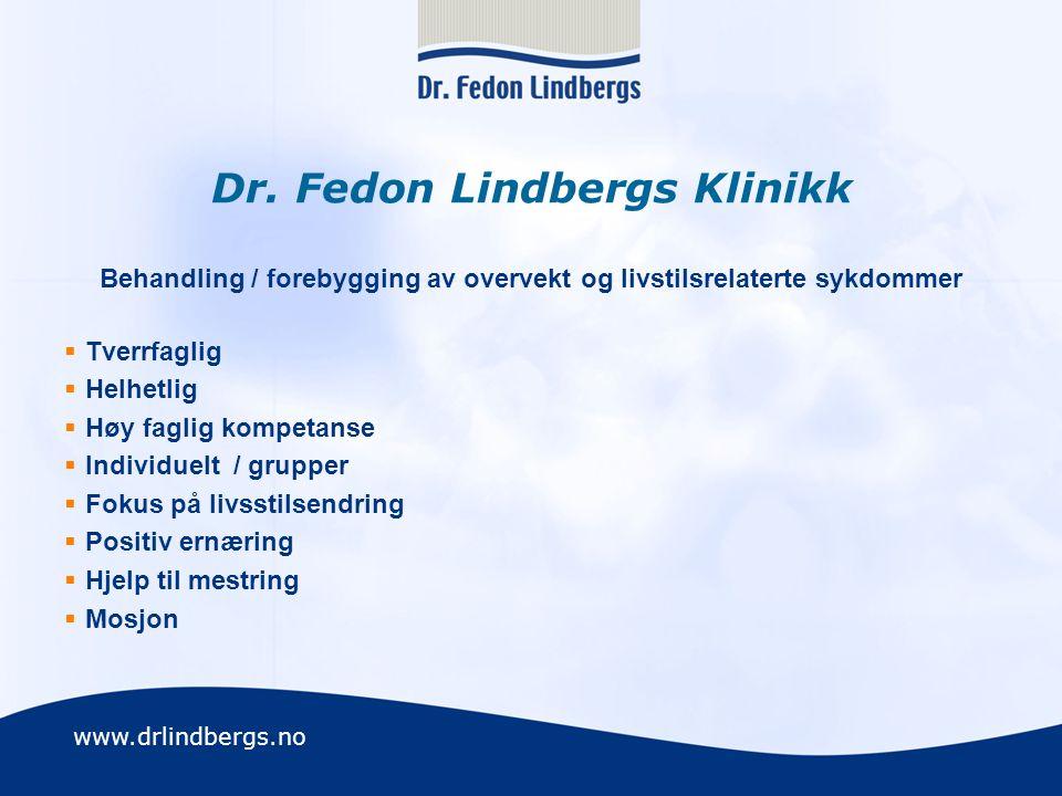 www.drlindbergs.no Dr. Fedon Lindbergs Klinikk Behandling / forebygging av overvekt og livstilsrelaterte sykdommer  Tverrfaglig  Helhetlig  Høy fag