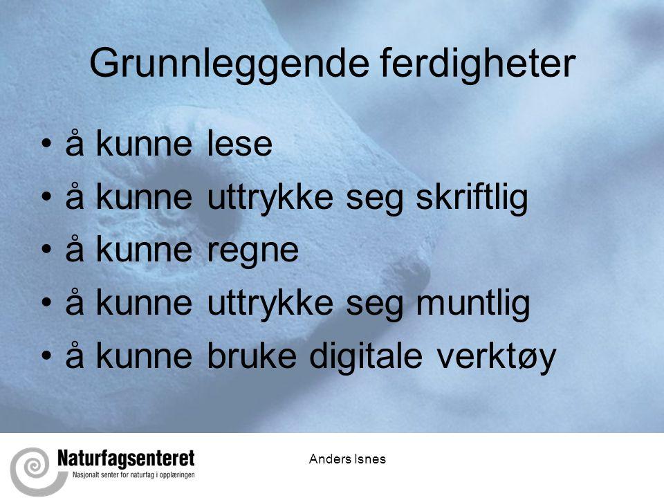 Anders Isnes Grunnleggende ferdigheter •å kunne lese •å kunne uttrykke seg skriftlig •å kunne regne •å kunne uttrykke seg muntlig •å kunne bruke digit