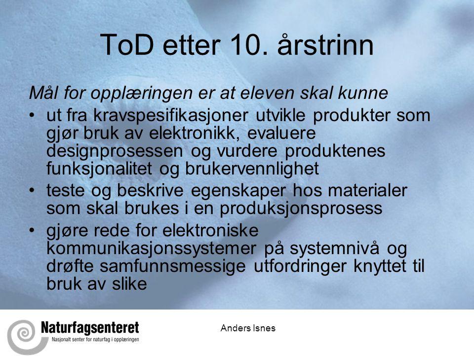 Anders Isnes ToD etter 10. årstrinn Mål for opplæringen er at eleven skal kunne •ut fra kravspesifikasjoner utvikle produkter som gjør bruk av elektro