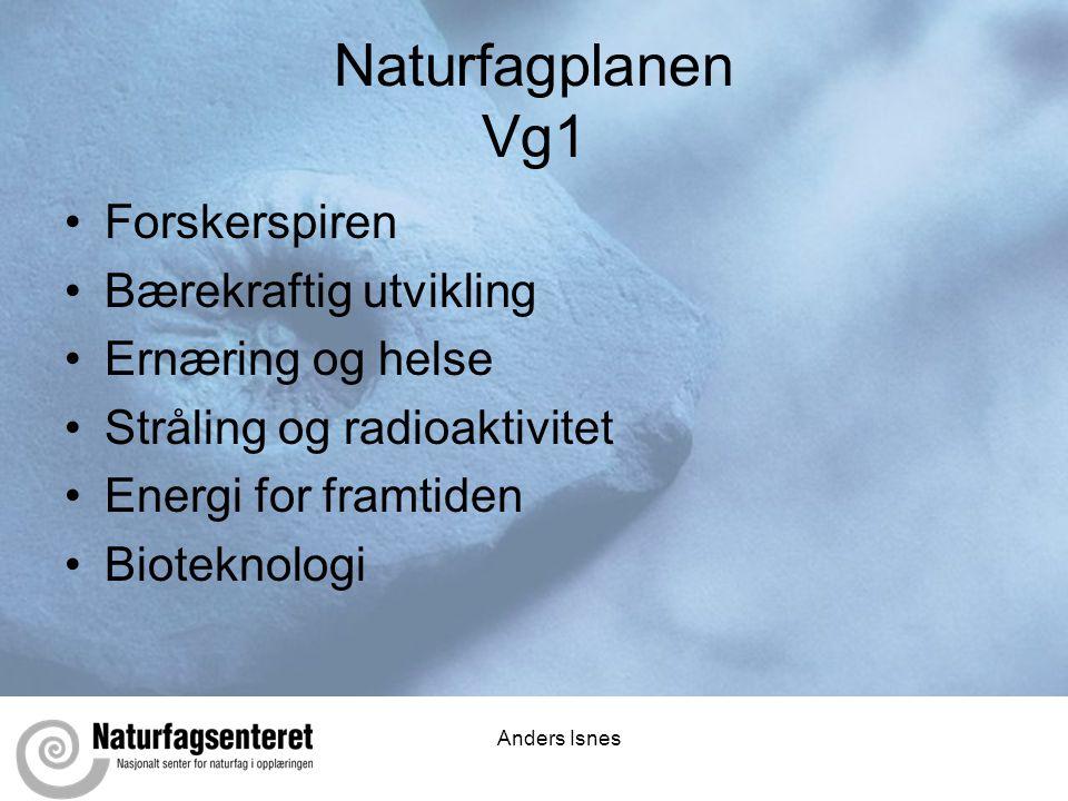 Anders Isnes Naturfagplanen Vg1 •Forskerspiren •Bærekraftig utvikling •Ernæring og helse •Stråling og radioaktivitet •Energi for framtiden •Bioteknolo