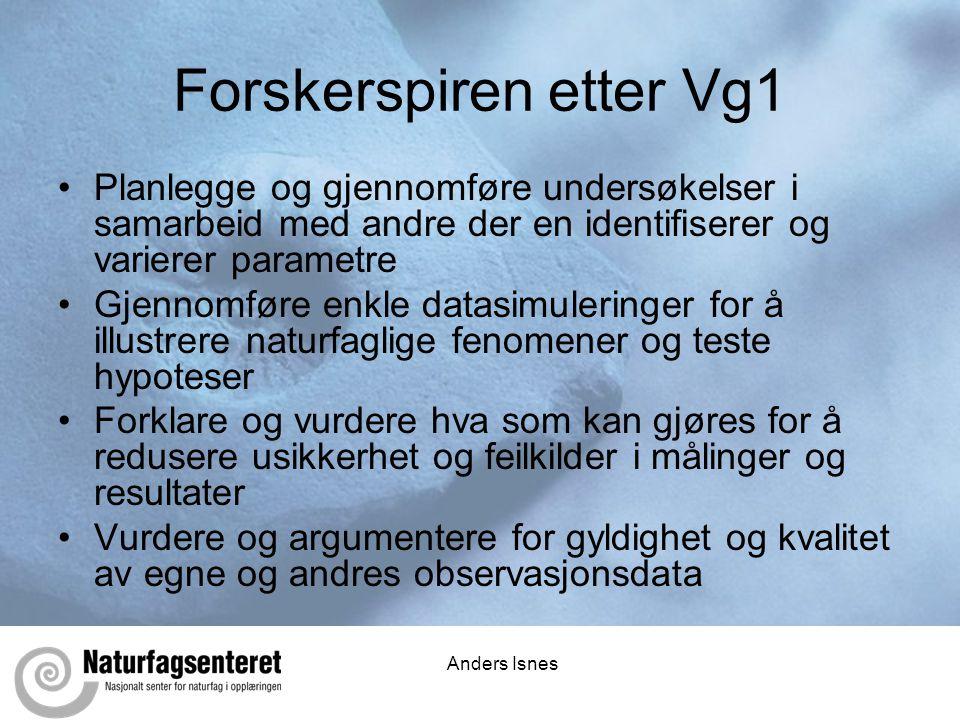 Anders Isnes Forskerspiren etter Vg1 •Planlegge og gjennomføre undersøkelser i samarbeid med andre der en identifiserer og varierer parametre •Gjennom