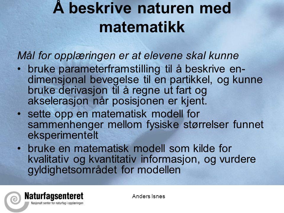 Anders Isnes Å beskrive naturen med matematikk Mål for opplæringen er at elevene skal kunne •bruke parameterframstilling til å beskrive en- dimensjona