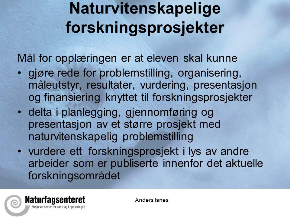 Anders Isnes Naturvitenskapelige forskningsprosjekter Mål for opplæringen er at eleven skal kunne •gjøre rede for problemstilling, organisering, måleu