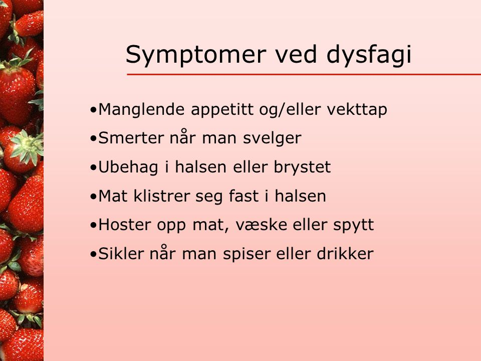 Årsaker til dysfagi •Nevrologiske problemer som slag, Parkinsons sykdom, Alzheimers sykdom, Multippel sklerose og demens •Svulst i hode og nakke •Hunt
