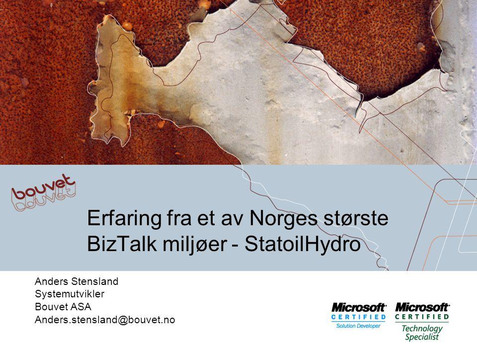 Erfaring fra et av Norges største BizTalk miljøer - StatoilHydro Anders Stensland Systemutvikler Bouvet ASA Anders.stensland@bouvet.no