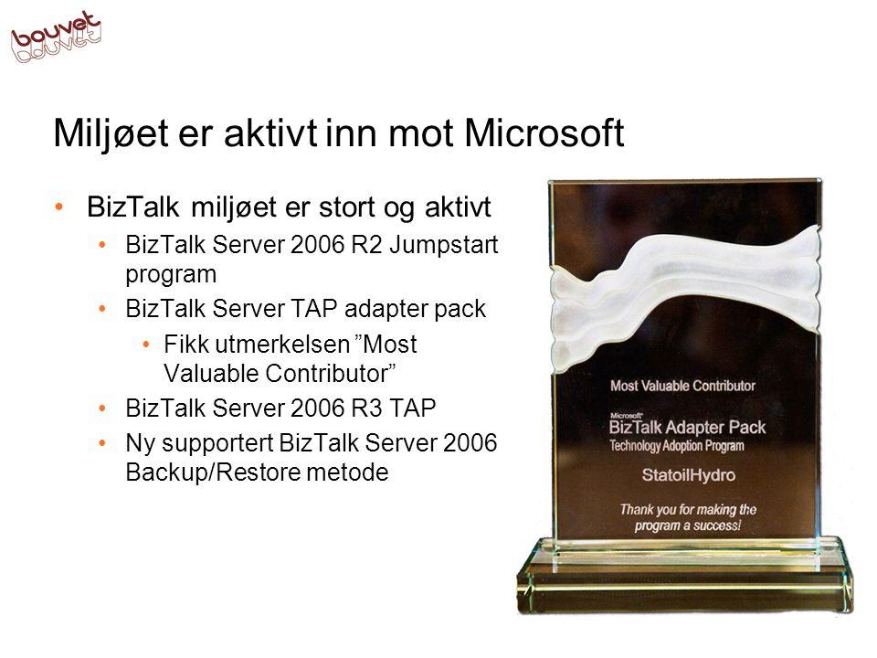 Miljøet er aktivt inn mot Microsoft •BizTalk miljøet er stort og aktivt •BizTalk Server 2006 R2 Jumpstart program •BizTalk Server TAP adapter pack •Fikk utmerkelsen Most Valuable Contributor •BizTalk Server 2006 R3 TAP •Ny supportert BizTalk Server 2006 Backup/Restore metode