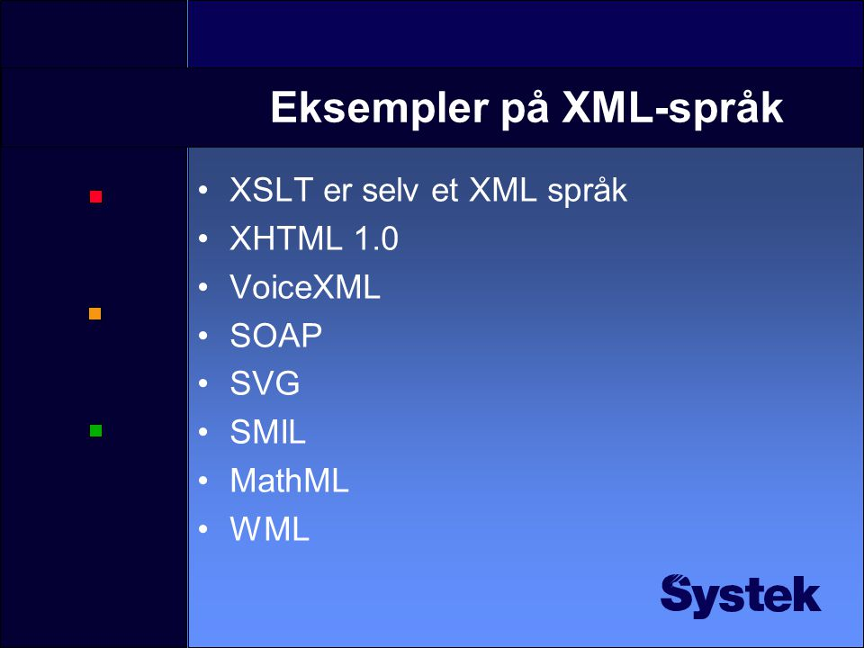 Alfabetsuppe: XML standarder •DTD – Document Type Definition •XSLT – Extensible Style Language Tranformations •XLink/XPointer/XPath •DOM – Document Object Model •SAX – Simple API for XML •SOAP – Simple Object Access Protocol •Java-spesifikk: JAXP, JAXM, JAXB, TrAX, JDOM