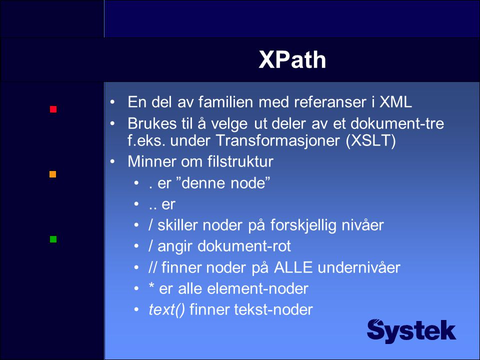 JDOM •JDOM er utviklet av Brett McLaughlin, forfatter av Java and XML •Gir en mer Java-vennlig DOM enn DOM •Bruker overloading •Bruker eksisterende Java-klasser, som List •Mangler mye av det mer avanserte relatert til DOM, f.eks.
