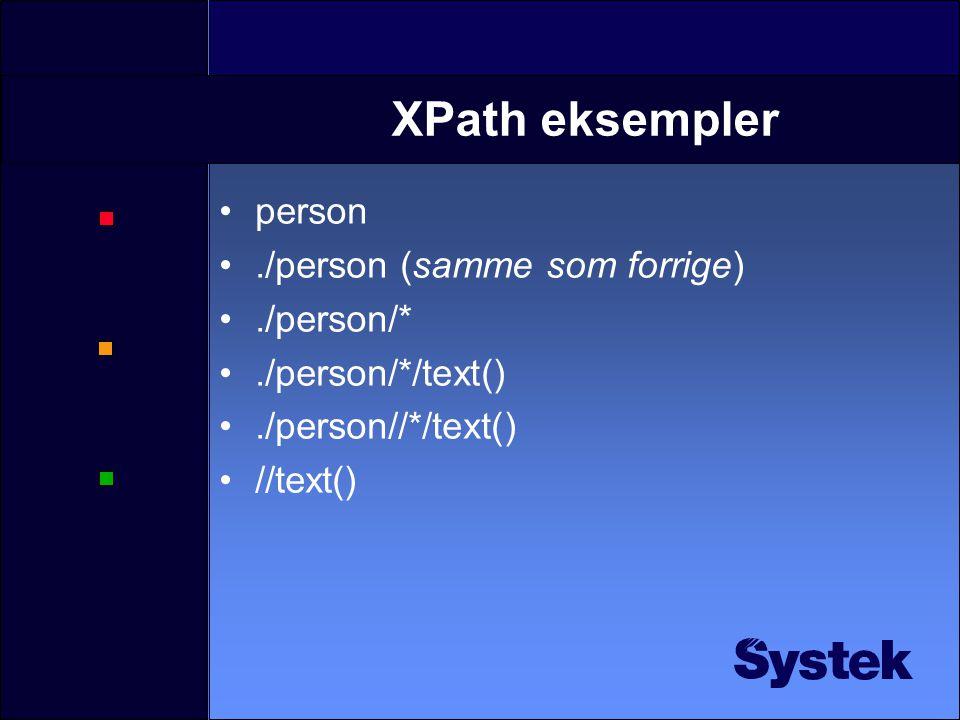 XPath •En del av familien med referanser i XML •Brukes til å velge ut deler av et dokument-tre f.eks.